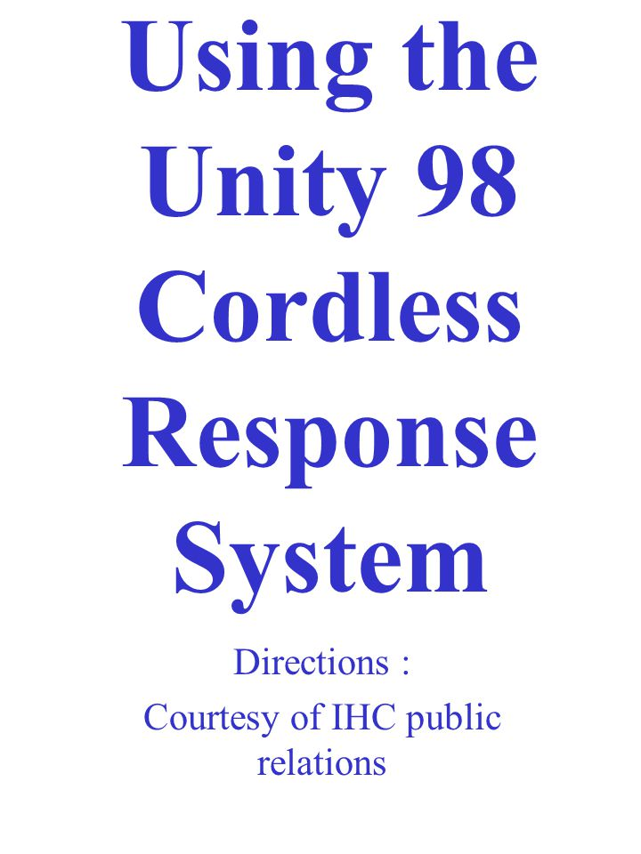 Using the Unity 98 Cordless Response System Directions : Courtesy of IHC public relations