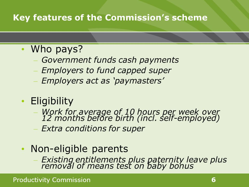 Productivity Commission6 Key features of the Commission's scheme Who pays.