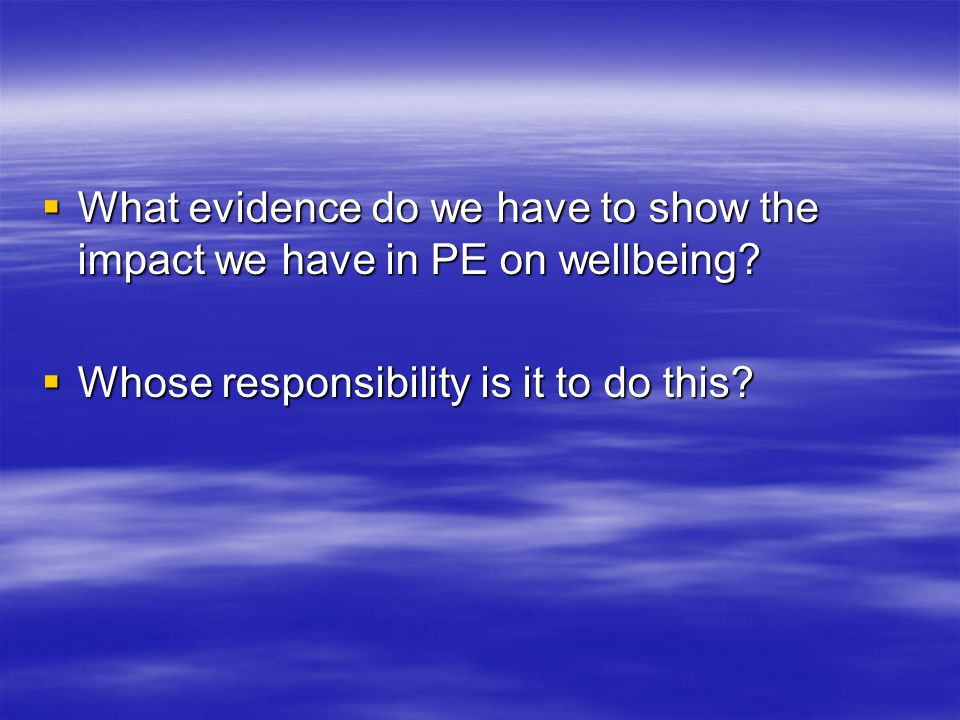  What evidence do we have to show the impact we have in PE on wellbeing.