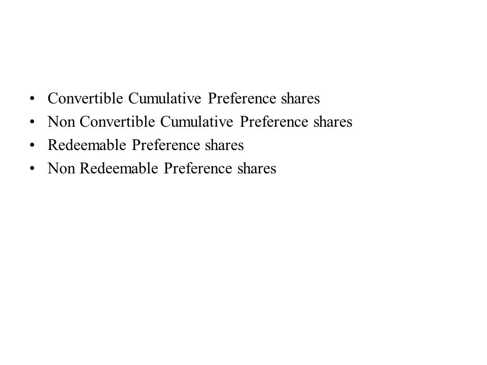 Convertible Cumulative Preference shares Non Convertible Cumulative Preference shares Redeemable Preference shares Non Redeemable Preference shares