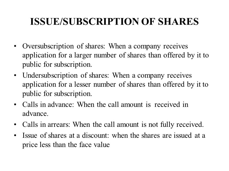 ISSUE/SUBSCRIPTION OF SHARES Oversubscription of shares: When a company receives application for a larger number of shares than offered by it to public for subscription.