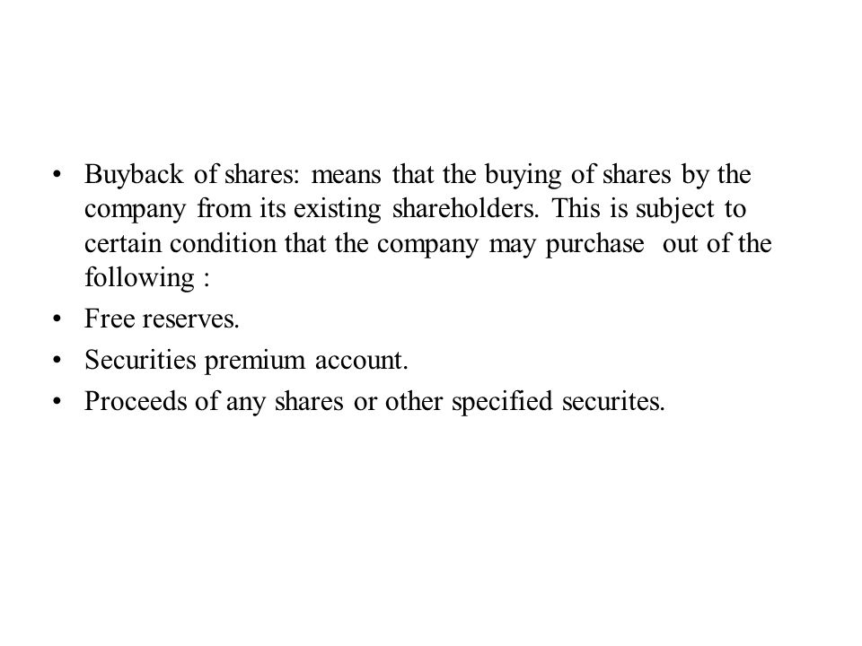 Buyback of shares: means that the buying of shares by the company from its existing shareholders.