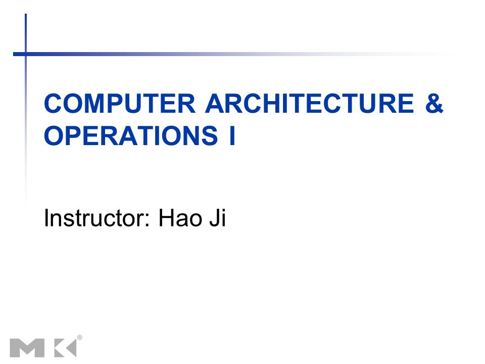 COMPUTER ARCHITECTURE & OPERATIONS I Instructor: Hao Ji