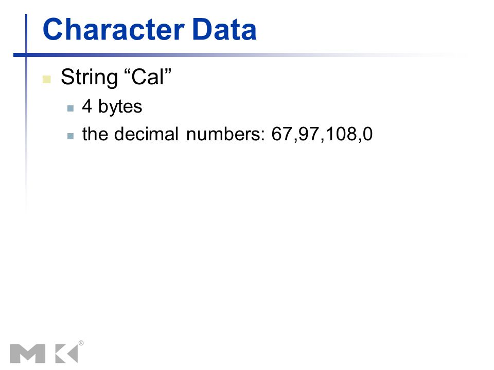 "Character Data String ""Cal"" 4 bytes the decimal numbers: 67,97,108,0"
