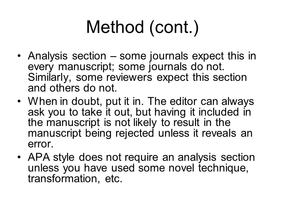 Method (cont.) Analysis section – some journals expect this in every manuscript; some journals do not.