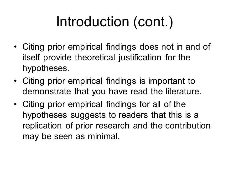 Introduction (cont.) Citing prior empirical findings does not in and of itself provide theoretical justification for the hypotheses.
