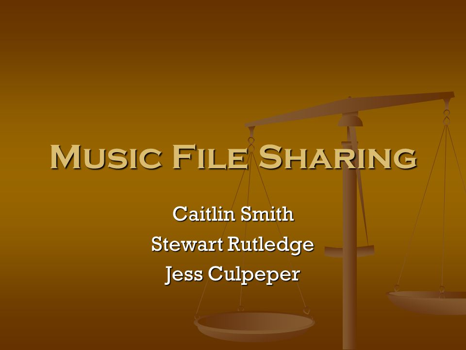 Music File Sharing Caitlin Smith Stewart Rutledge Jess Culpeper
