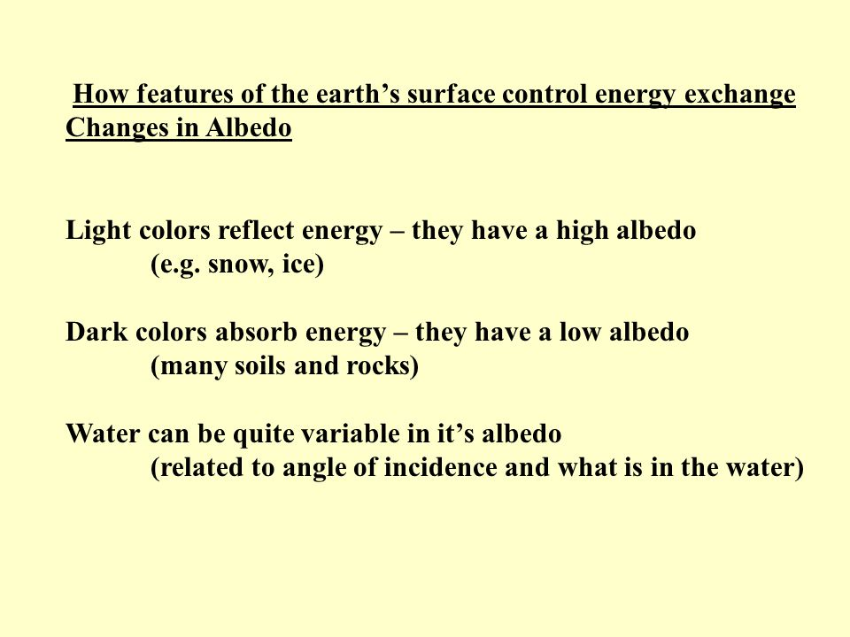 How features of the earth's surface control energy exchange Changes in Albedo Light colors reflect energy – they have a high albedo (e.g.