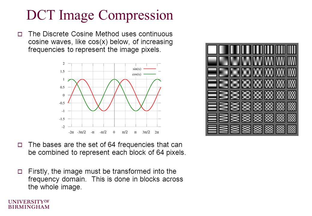 DCT Image Compression  The Discrete Cosine Method uses continuous cosine waves, like cos(x) below, of increasing frequencies to represent the image pixels.