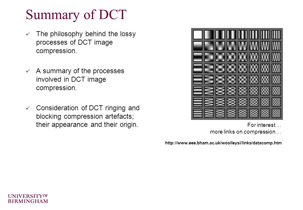 Summary of DCT The philosophy behind the lossy processes of DCT image compression.