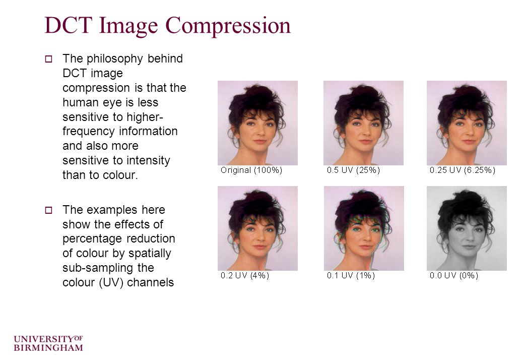 DCT Image Compression  The philosophy behind DCT image compression is that the human eye is less sensitive to higher- frequency information and also more sensitive to intensity than to colour.