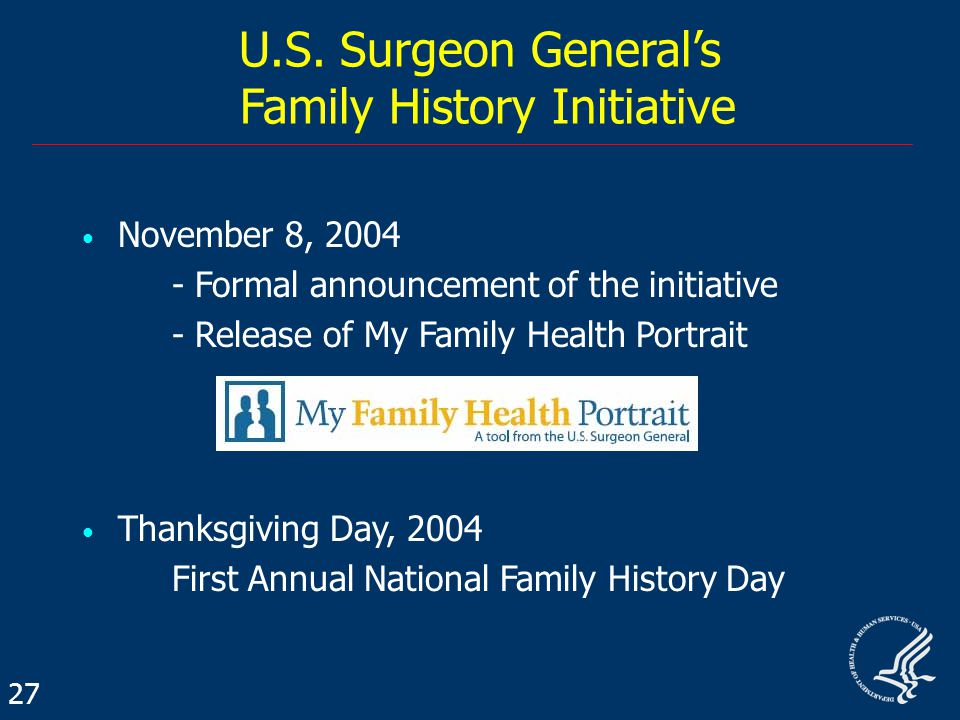 November 8, Formal announcement of the initiative - Release of My Family Health Portrait Thanksgiving Day, 2004 First Annual National Family History Day U.S.