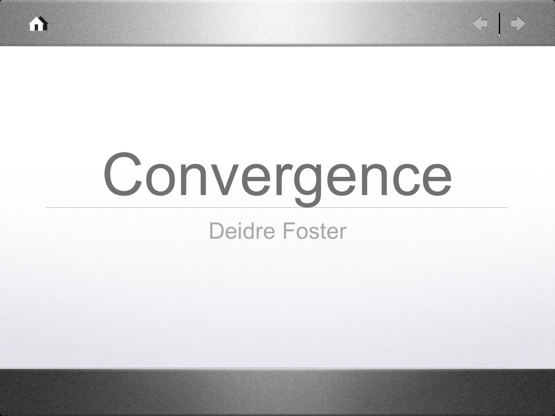 1 Convergence Deidre Foster