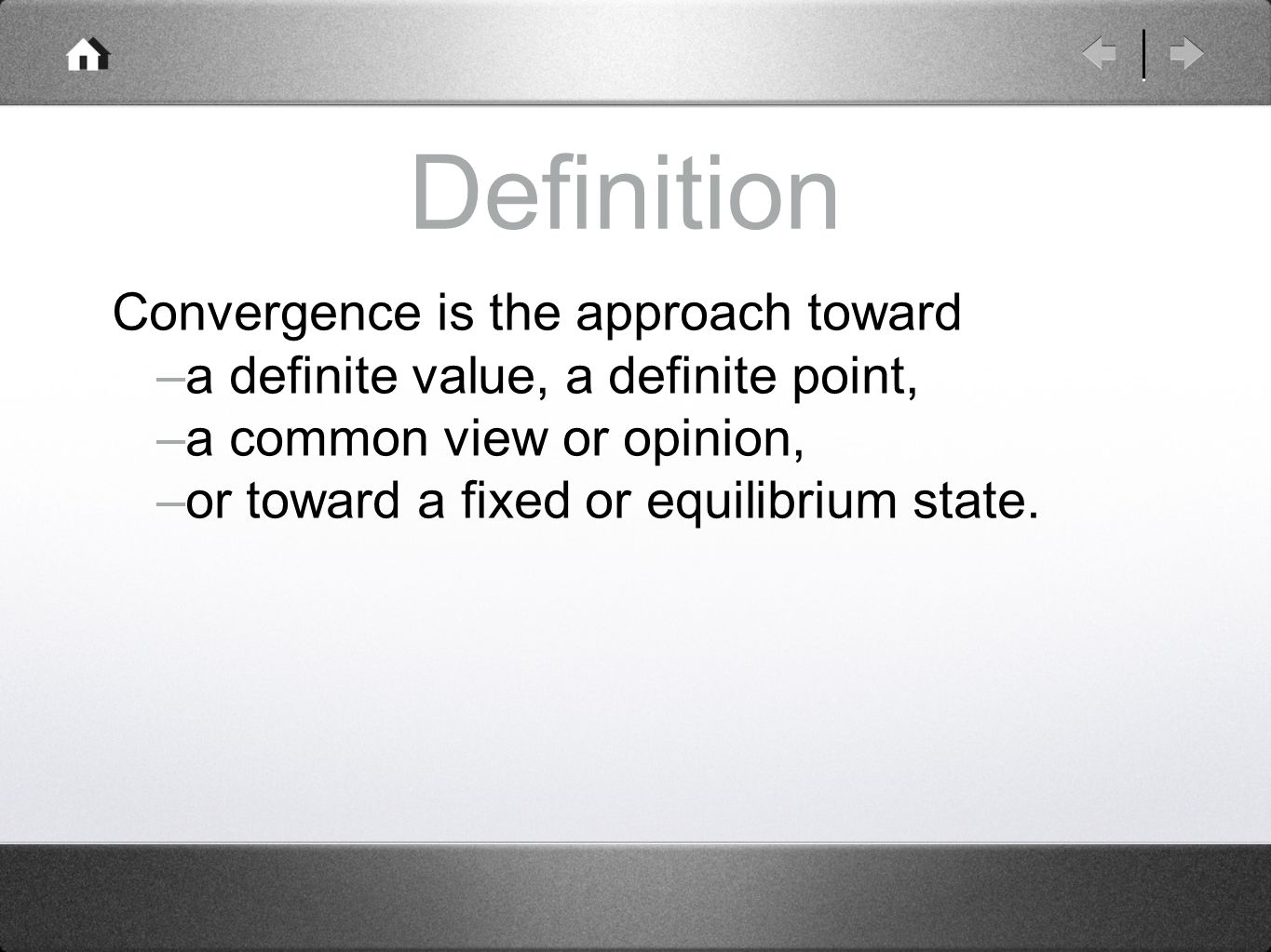 2 Definition Convergence Is The Approach Toward U2013a Definite Value, A  Definite Point, U2013a Common View Or Opinion, U2013or Toward A Fixed Or  Equilibrium State.