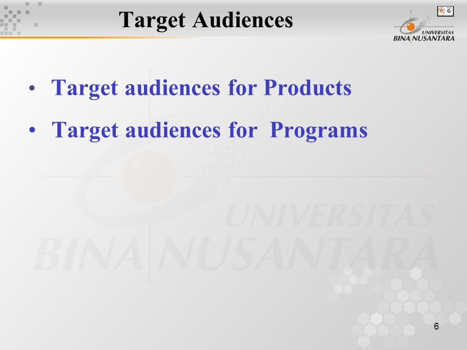6 Target Audiences Target audiences for Products Target audiences for Programs