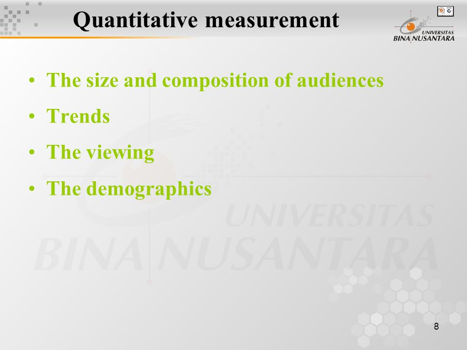 8 Quantitative measurement The size and composition of audiences Trends The viewing The demographics