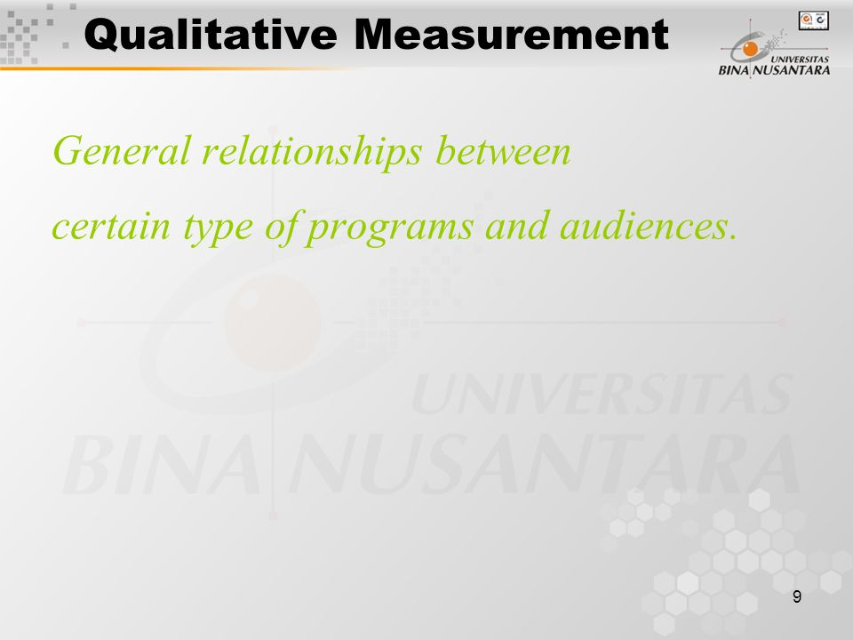 9 Qualitative Measurement General relationships between certain type of programs and audiences.