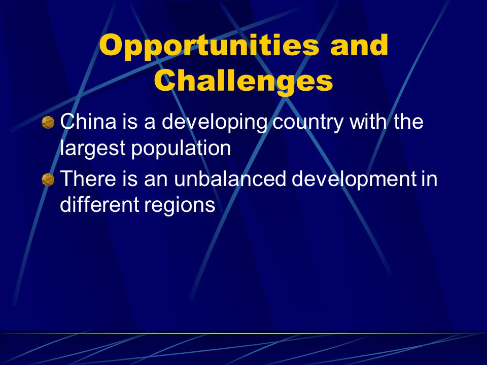 Opportunities and Challenges China is a developing country with the largest population There is an unbalanced development in different regions