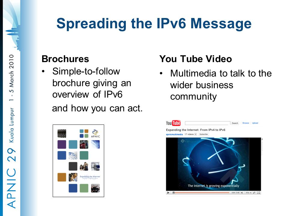 Spreading the IPv6 Message Brochures Simple-to-follow brochure giving an overview of IPv6 and how you can act.