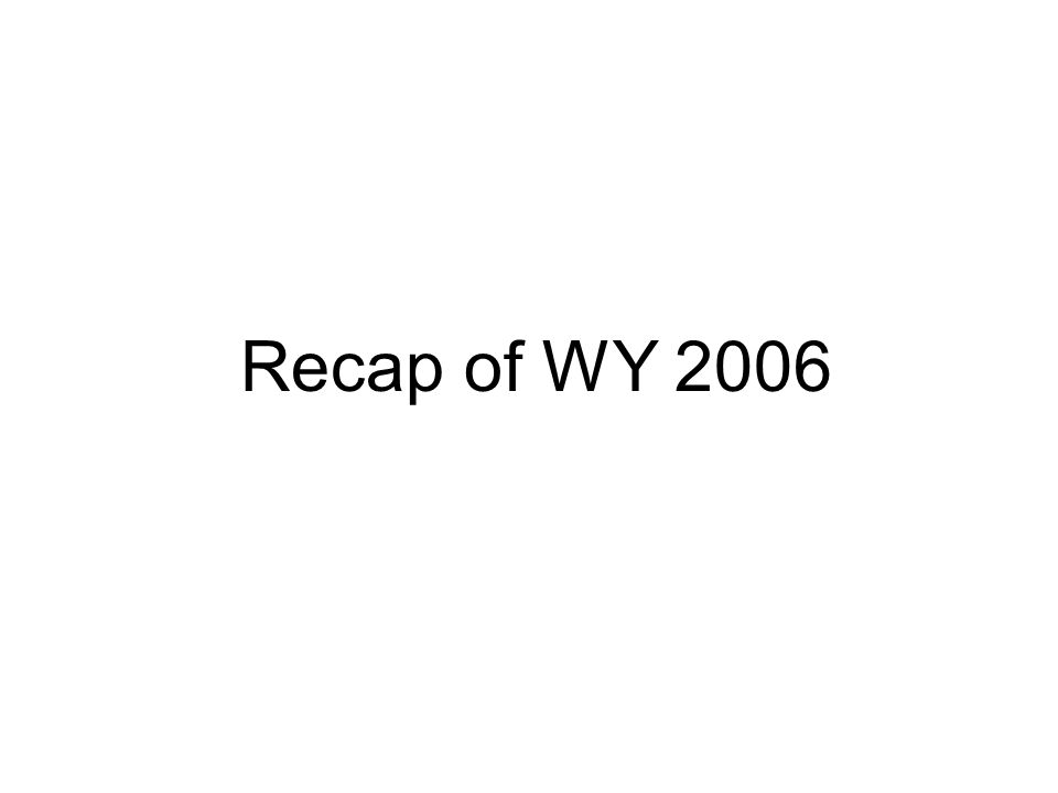 Recap of WY 2006