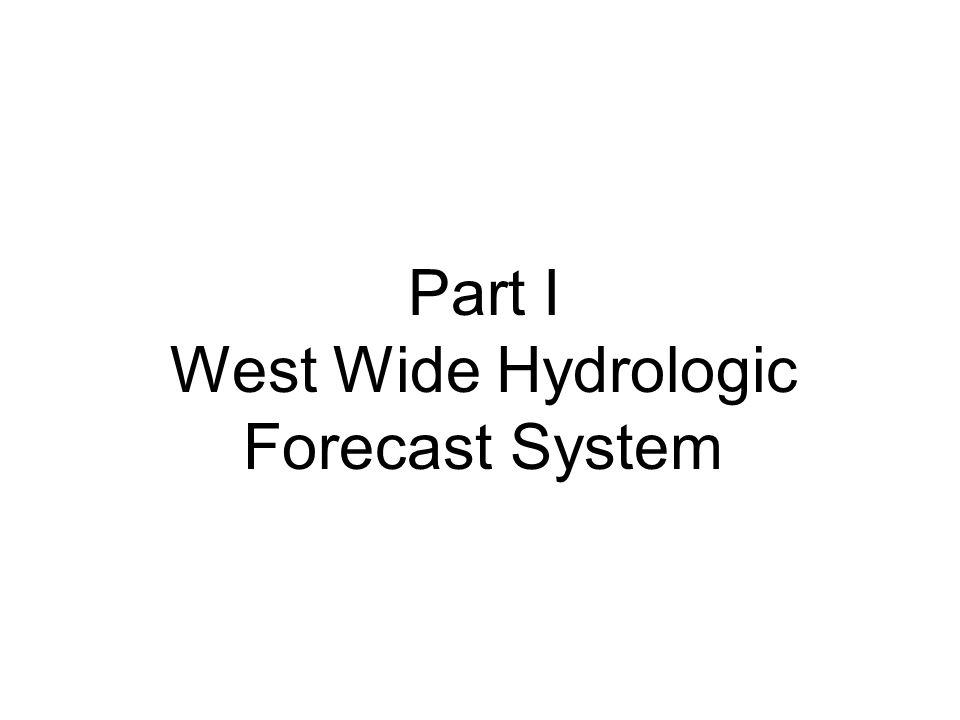Part I West Wide Hydrologic Forecast System