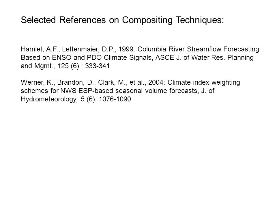 Selected References on Compositing Techniques: Hamlet, A.F., Lettenmaier, D.P., 1999: Columbia River Streamflow Forecasting Based on ENSO and PDO Climate Signals, ASCE J.