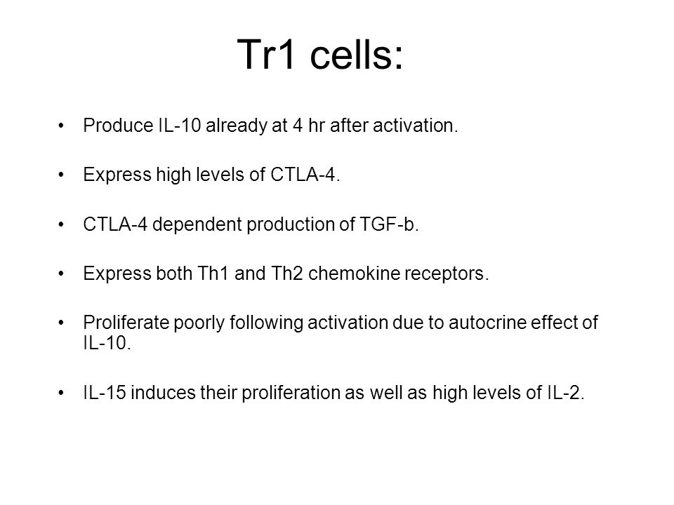 Tr1 cells: Produce IL-10 already at 4 hr after activation.