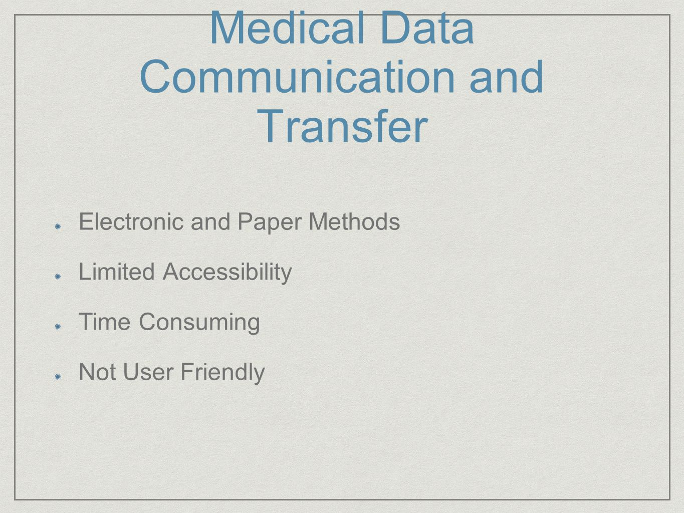 Medical Data Communication and Transfer Electronic and Paper Methods Limited Accessibility Time Consuming Not User Friendly