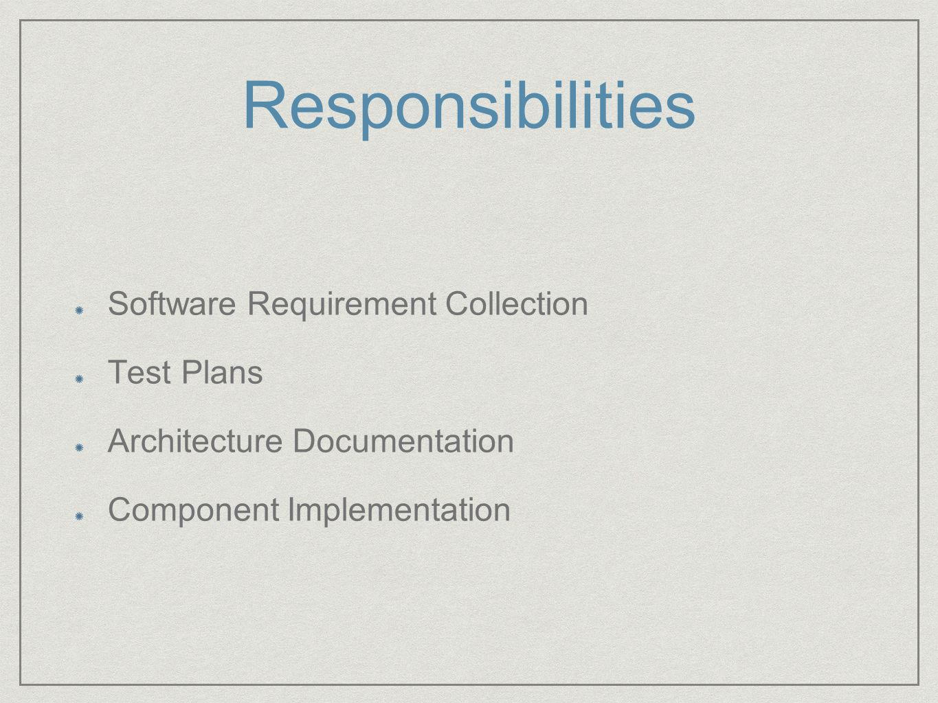 Responsibilities Software Requirement Collection Test Plans Architecture Documentation Component Implementation