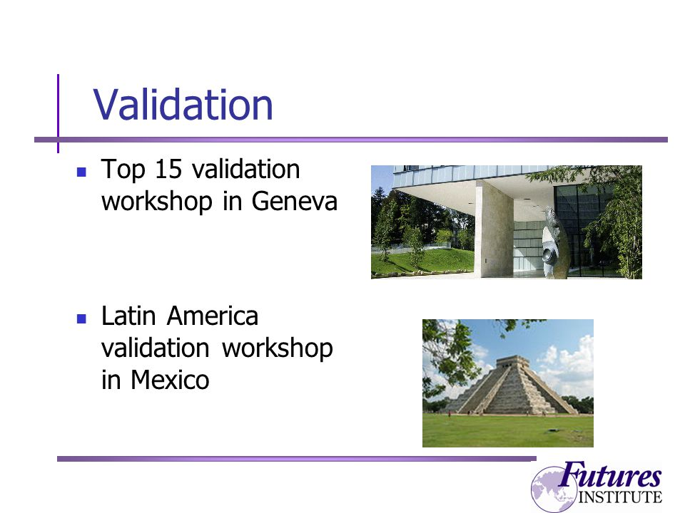 Validation Top 15 validation workshop in Geneva Latin America validation workshop in Mexico