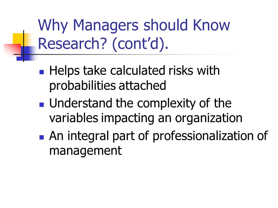 Why Managers should Know Research. (cont'd).