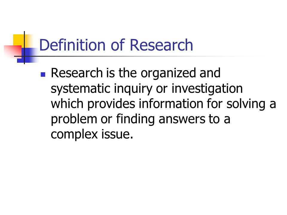 Definition of Research Research is the organized and systematic inquiry or investigation which provides information for solving a problem or finding answers to a complex issue.