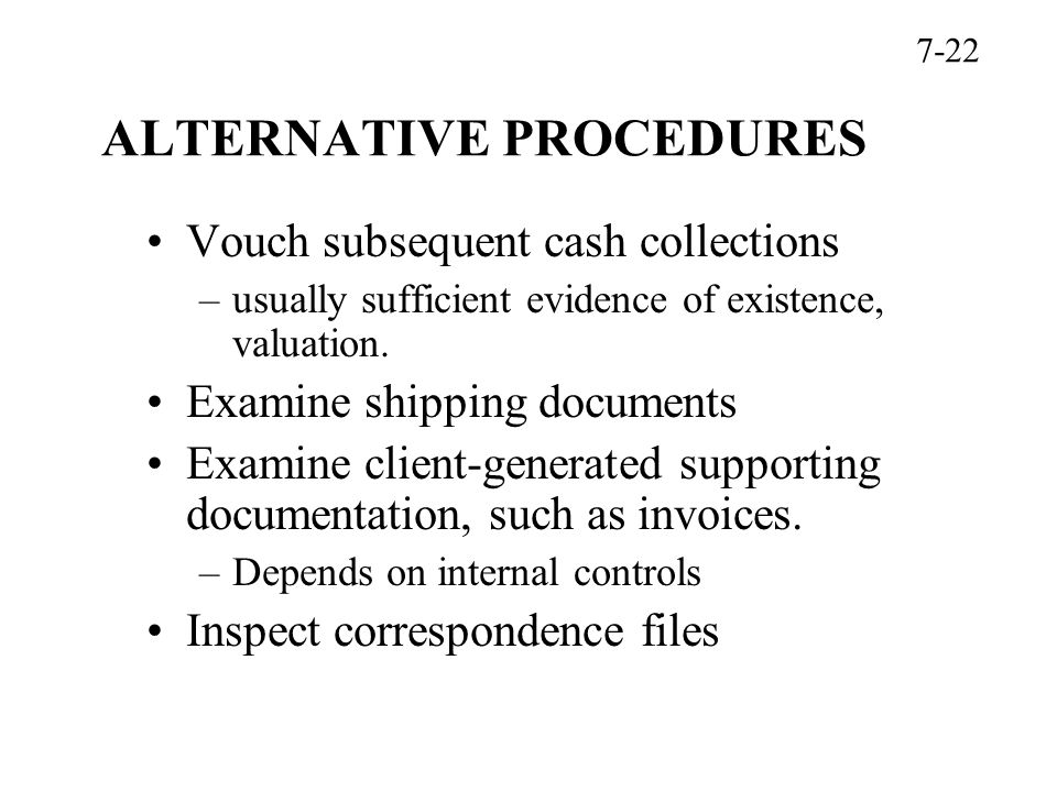 ALTERNATIVE PROCEDURES Vouch subsequent cash collections –usually sufficient evidence of existence, valuation.