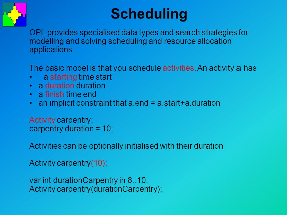 Scheduling OPL provides specialised data types and search strategies for modelling and solving scheduling and resource allocation applications.