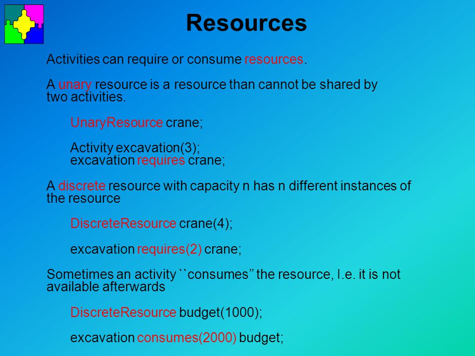 Resources Activities can require or consume resources.