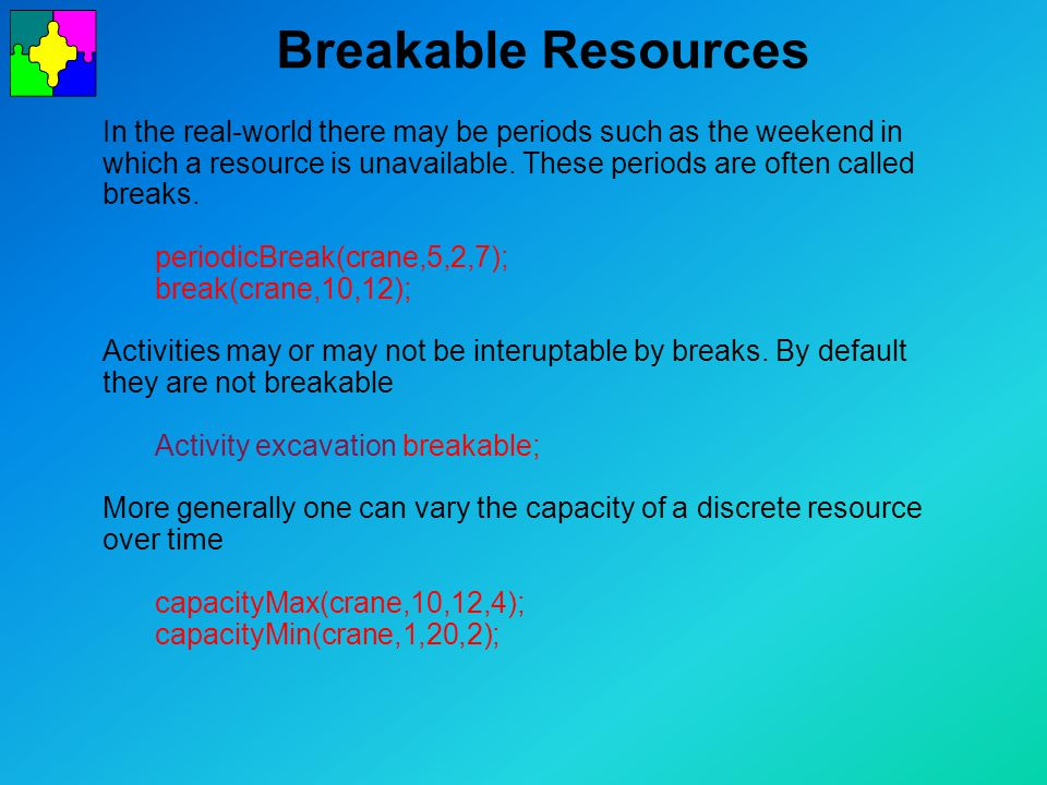 Breakable Resources In the real-world there may be periods such as the weekend in which a resource is unavailable.