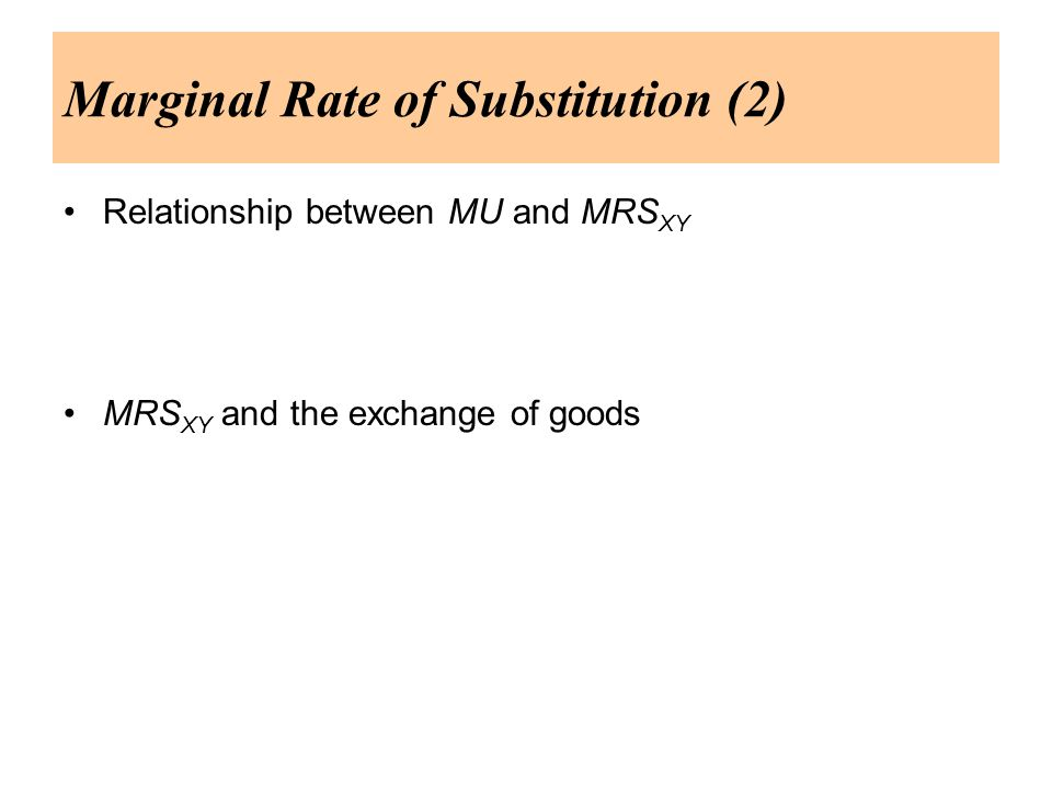Relationship between MU and MRS XY MRS XY and the exchange of goods Marginal Rate of Substitution (2)