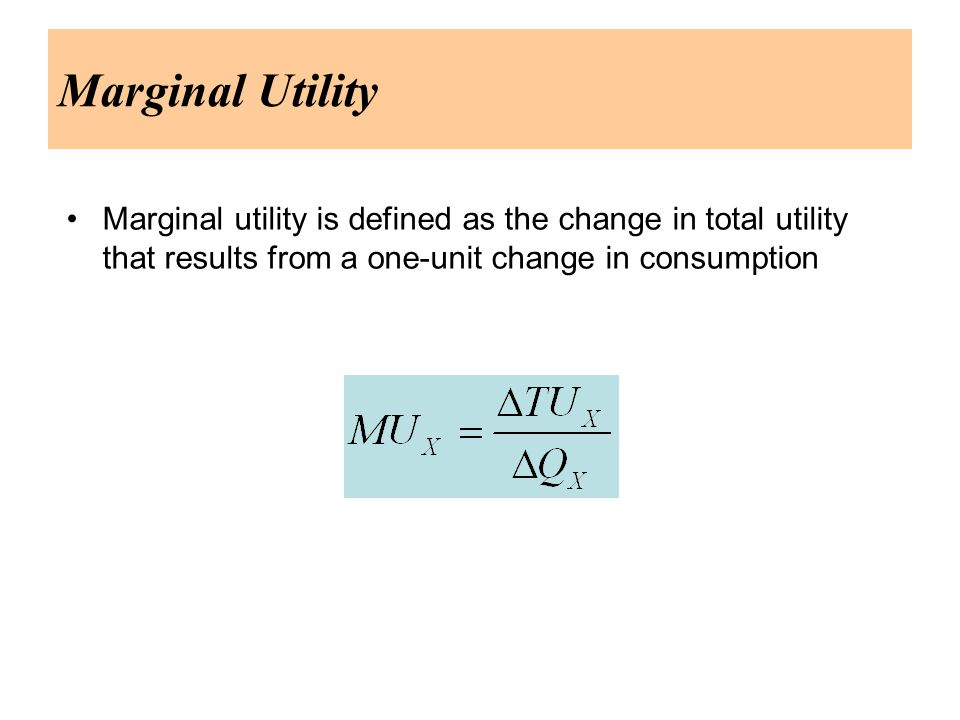 Marginal Utility Marginal utility is defined as the change in total utility that results from a one-unit change in consumption