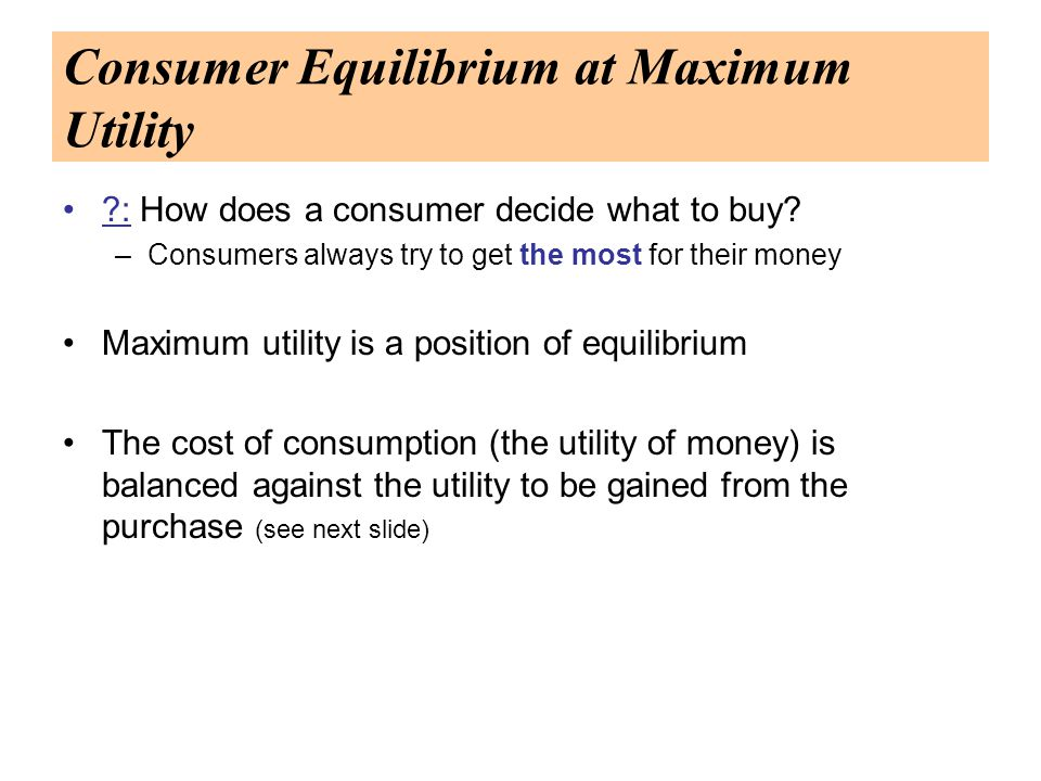 Consumer Equilibrium at Maximum Utility : How does a consumer decide what to buy.
