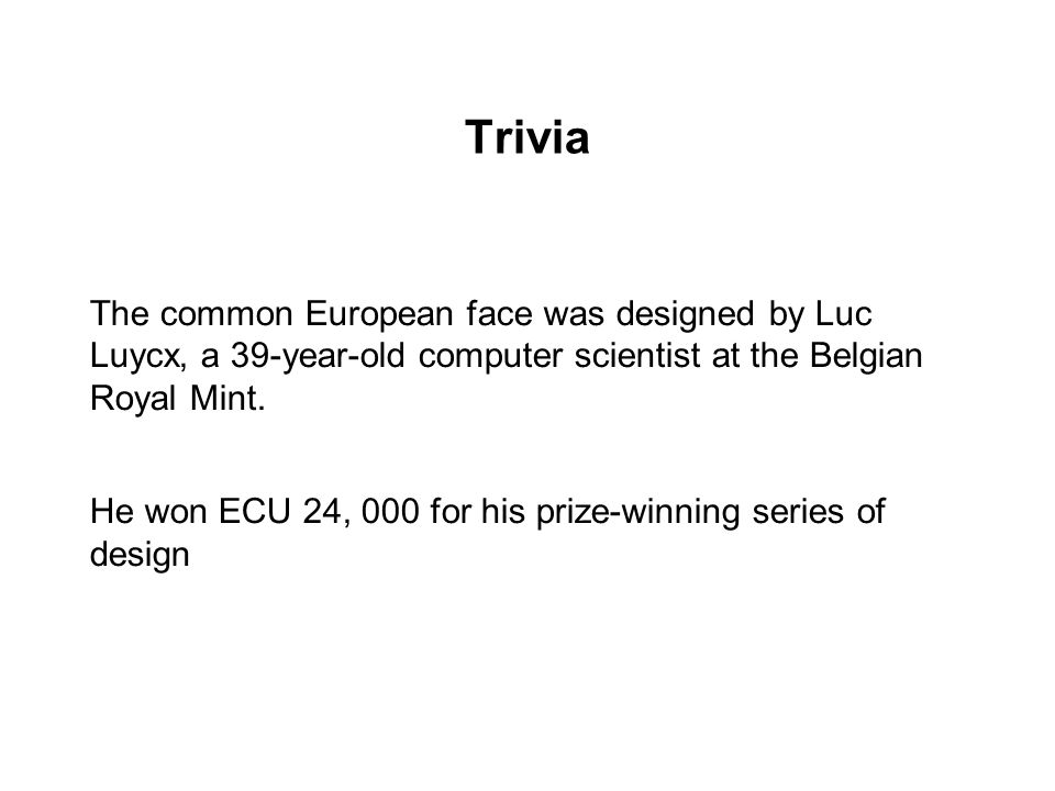 Trivia The common European face was designed by Luc Luycx, a 39-year-old computer scientist at the Belgian Royal Mint.