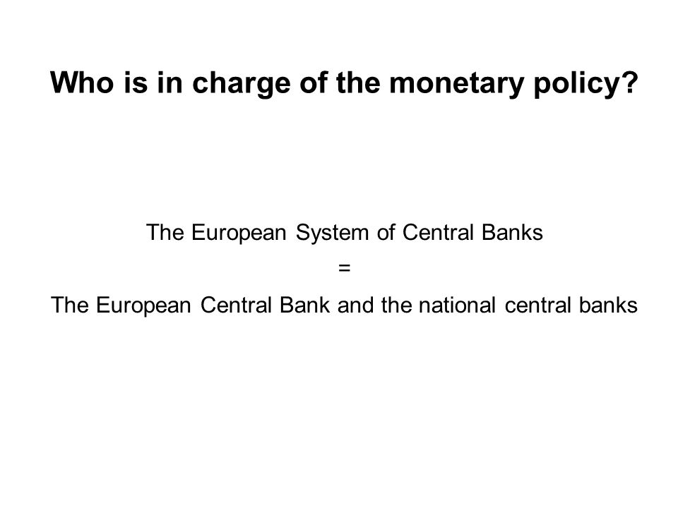 Who is in charge of the monetary policy.