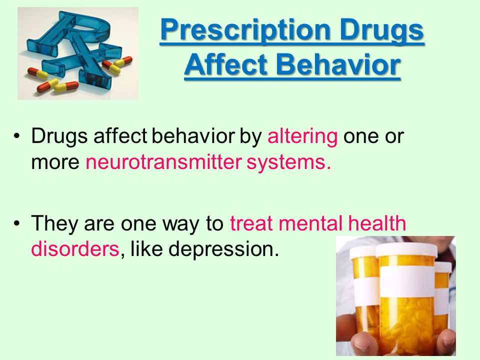 Prescription Drugs Affect Behavior Drugs affect behavior by altering one or more neurotransmitter systems.