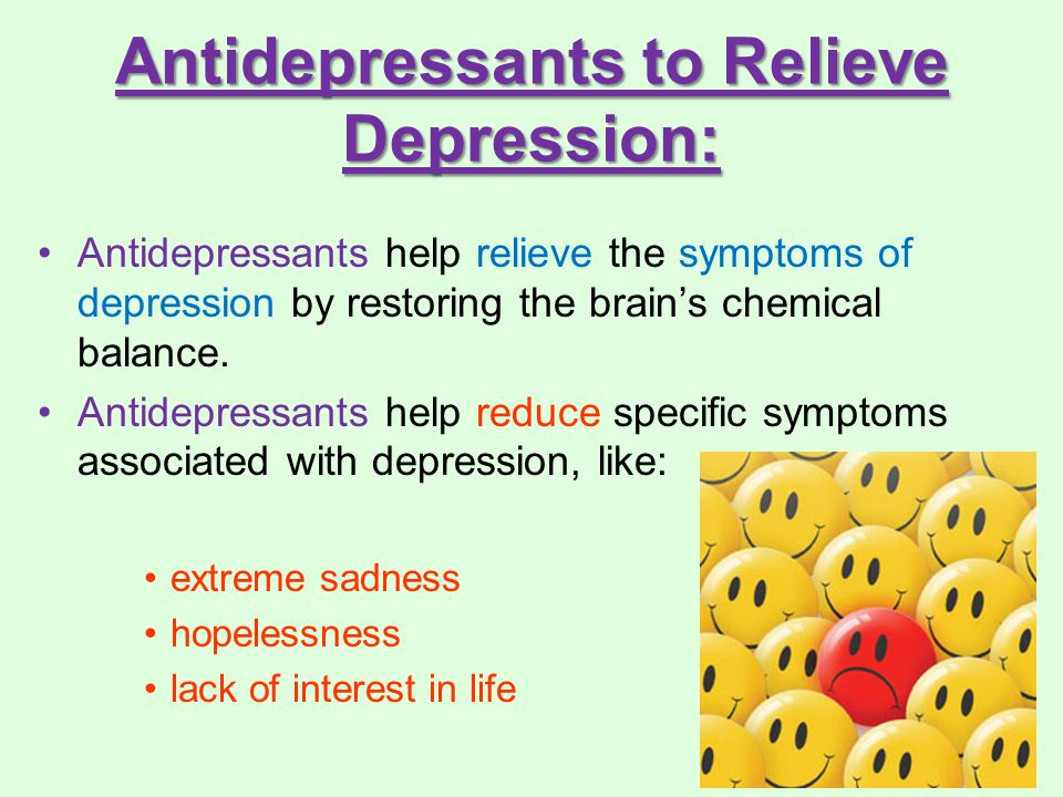 Antidepressants to Relieve Depression: Antidepressants help relieve the symptoms of depression by restoring the brain's chemical balance.