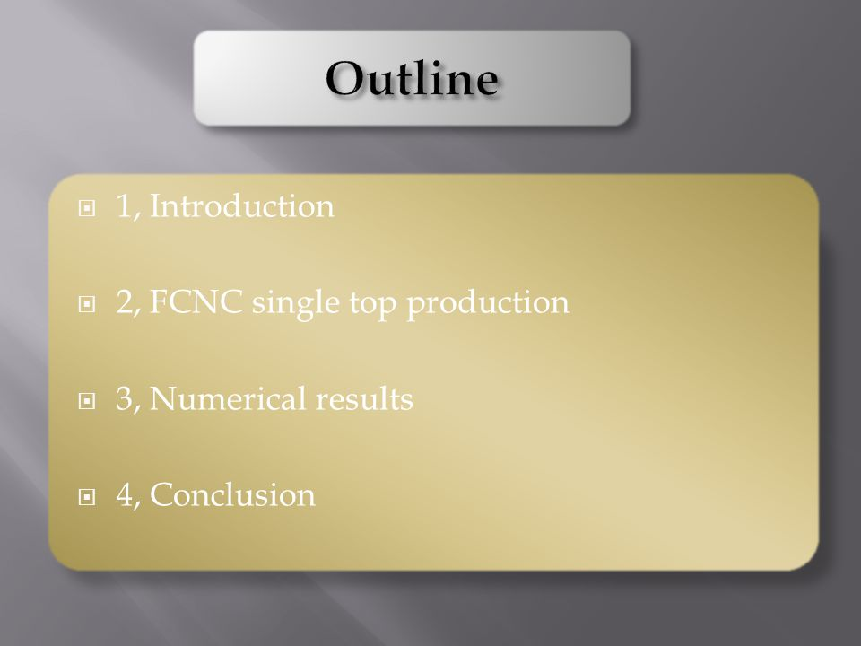  1, Introduction  2, FCNC single top production  3, Numerical results  4, Conclusion