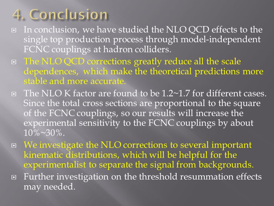  In conclusion, we have studied the NLO QCD effects to the single top production process through model-independent FCNC couplings at hadron colliders.