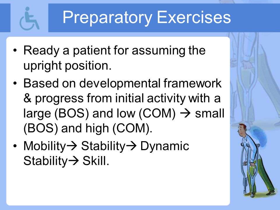 Preparatory Exercises Ready a patient for assuming the upright position.