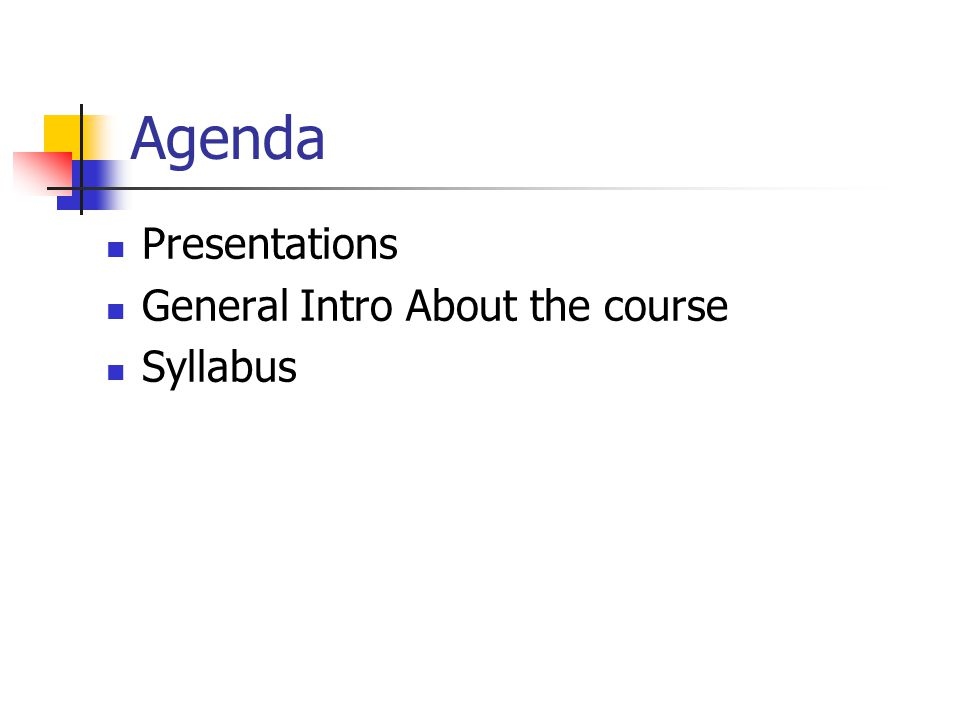 Agenda Presentations General Intro About the course Syllabus