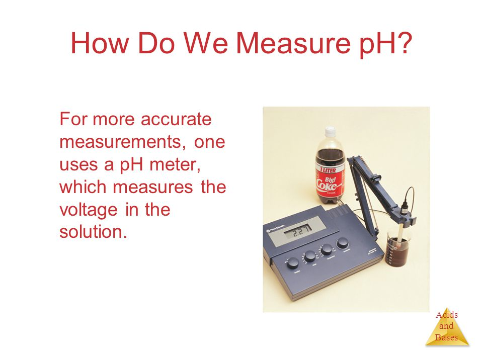 Acids and Bases How Do We Measure pH.