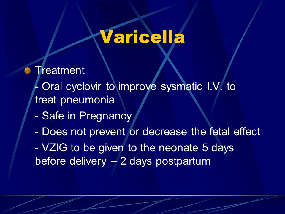 Varicella Treatment - Oral cyclovir to improve sysmatic I.V.