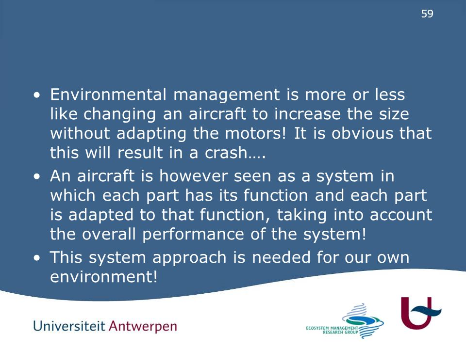 59 Environmental management is more or less like changing an aircraft to increase the size without adapting the motors.